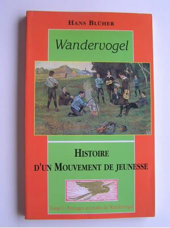 Hans Blüher - Wandervogel. Histoire d'un mouvement de jeunesse. Tome 1
