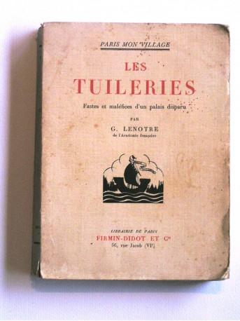 G. Lenotre - Les Tuileries. fastes et maléfices d'un palais disparu