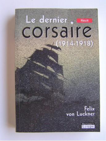 Felix von Luckner - Le dernier corsaire. 1914 - 1918