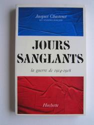 Jacques Chastenet - Jours sanglants. La guerre de 1914 - 1918