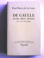 De Gaulle entre deux mondes. Une vie, une époque