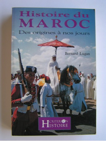 Bernard Lugan - Histoire du Maroc. Des origines à nos jours