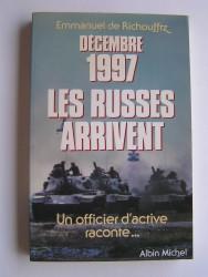 Emmanuel de Richoufftz - Décembre 1997, les Russes arrivent. Un officier d'active raconte...