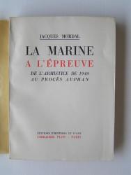 La Marine à l'épreuve. De l'armitice de 1940 au procès Auphan