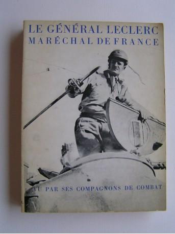 Collectif - Le général Leclerc, Maréchal de France, vu par ses compagnons de combat