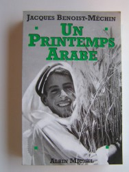 Jacques Benoist-Mechin - Un printemps arabe