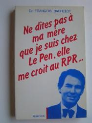 Ne dites pas à ma mère que le suis chez Le Pen, elle me croit au R.P.R.