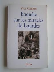 Yves Chiron - Enquête sur les miracles de Lourdes