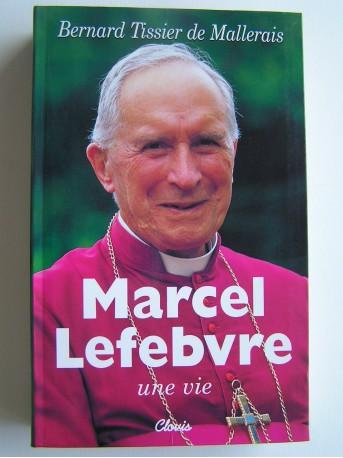 Monseigneur Bernard Tissier de Mallerais - Marcel Lefebvre, une vie