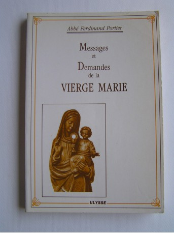 Abbé Ferdinand Portier - Messages et demandes de la Vierge Marie