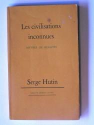 Les civilisations inconnues. Mythes ou réalités