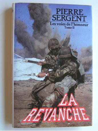 Pierre Sergent - Les voies de l'honneur. Tome 2. La revanche