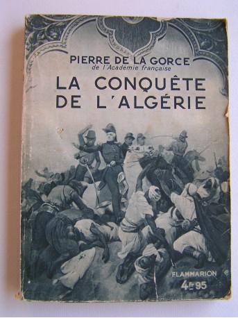 Pierre de La Gorce - La conquête de l'Algérie