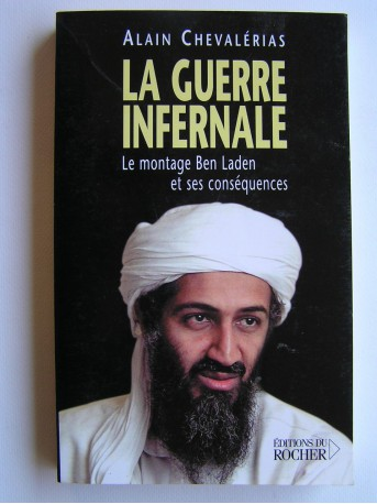 Alain Chevalérias - La guerre infernale. Le montage Ben laden et ses conséquences