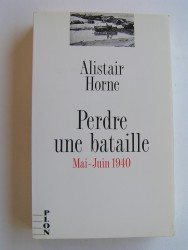 Alistair Horne - Perdre une bataille. Mai-juin 1940