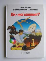 La nouvelle encyclopédie de la jeunesse. Dis-moi comment?