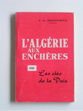 André de Montpeyroux - L'Algérie aux enchères. Ou les clefs de la paix