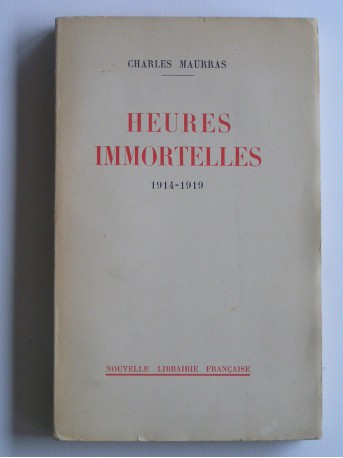 Charles Maurras - Heures immortelles. 1914 - 1919