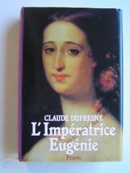 L'Impératrice Eugénie ou le roman d'une ambitieuse