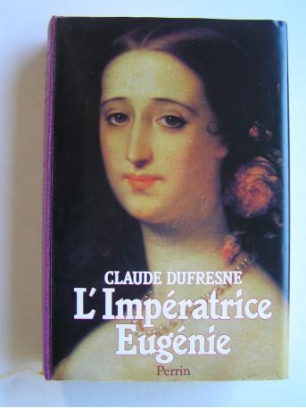 Claude Dufresne - L'Impératrice Eugénie ou le roman d'une ambitieuse