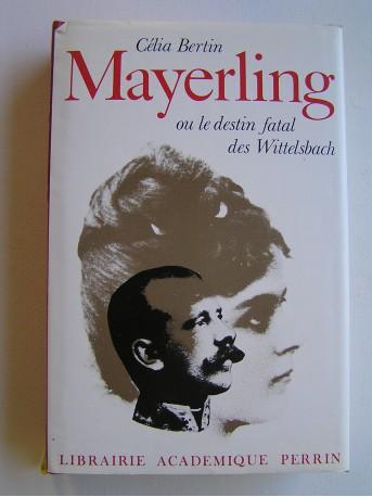 Célia Bertin - Mayerling ou le destin fatal des Wittelsbach