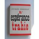Jacques Soustelle - L'espérance trahie. 1958 - 1962