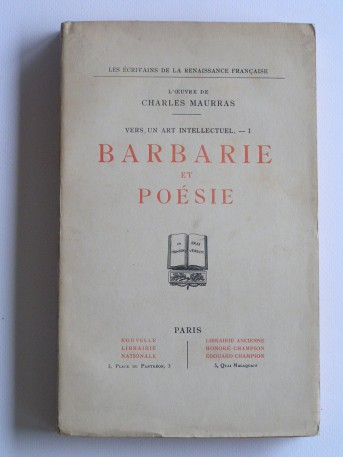 Charles Maurras - Barbarie et poésie. Vers un art intellectuel. Tome 1