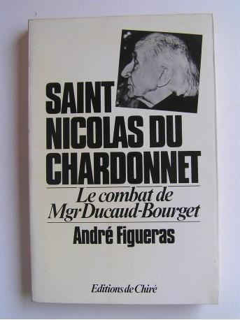 André Figueras - De Laënnec à Saint Nicolas du Chardonnet. Le combat de Mgr Ducaud-Bourget