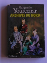 Marguerite Yourcenar - Archives du nord. Le labyrinthe du monde. Tome 2