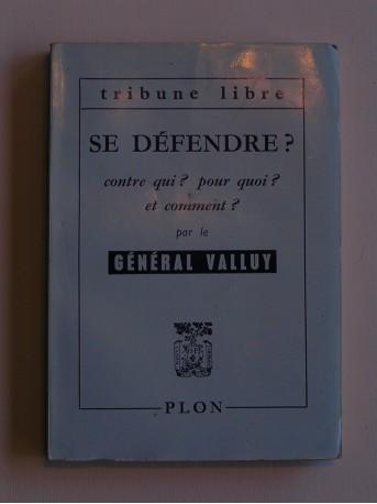 Général Valluy - Se défendre? Contre qui? pour quoi? et comment?