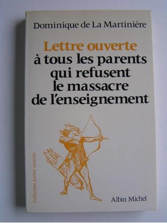 Dominique de La Martinière - Lettre ouverte à tous les parents qui refusent le massacre de l'enseignement