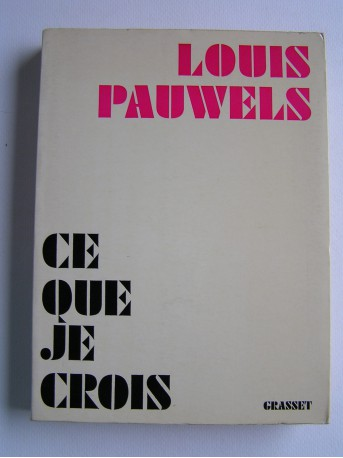Louis Pauwels - Ce que je crois