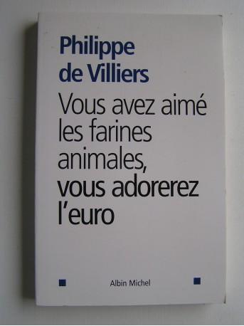 Philippe de Villiers - Vous avez aimé les farines animales, vous adorerez l'euro