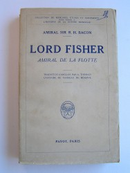 Lord Fisher. Amiral de la Flotte