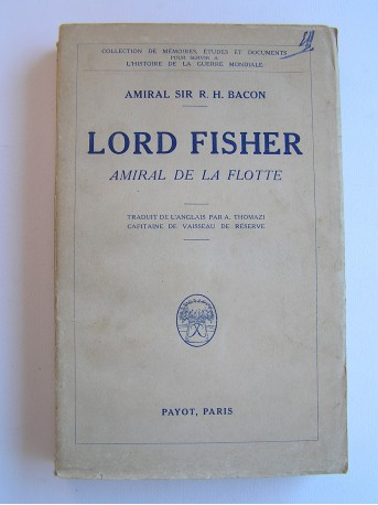 Amiral Sir R.H. Bacon - Lord Fisher. Amiral de la Flotte