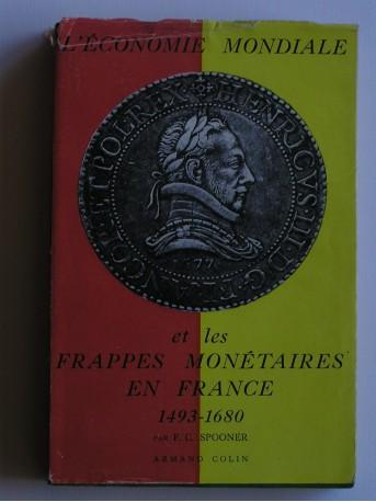 Frank C. Spooner - L'economie mondiale et les frappes monétaires en France. 1493 - 1680