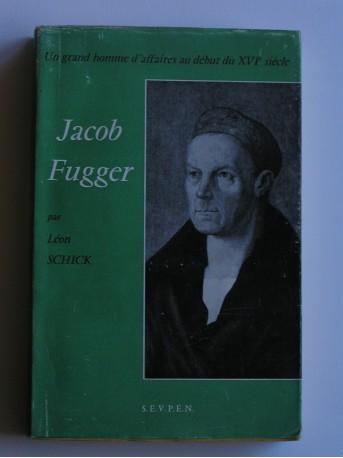 Léon Schick - Jacob Fugger. Un grand homme d'affaires au début du XVIème siècle