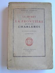 Fernand Engérand - Le secret de la frontière. 1815 - 1871 - 1914. Charleroi