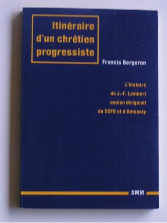 Francis Bergeron - Itinéraire d'un chrétien progressiste