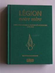 Légion notre mère. Anthologie de la poésie légionnaire. 1885 - 2000