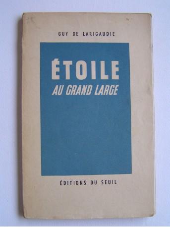 Guy de Larigaudie - Etoile au grand large