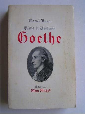 Marcel Brion - Génie et destinée, Goethe