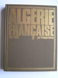 Algérie Française. 1942 - 1962