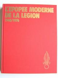 L'épopée moderne de la Légion. 1940 - 1976