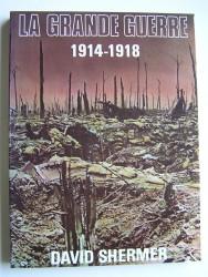 David Shermer - La Grande Guerre. 1914 - 1918