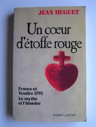 Un coeur d'étoffe rouge. France et Vendée 1793. Le mythe et l'histoire