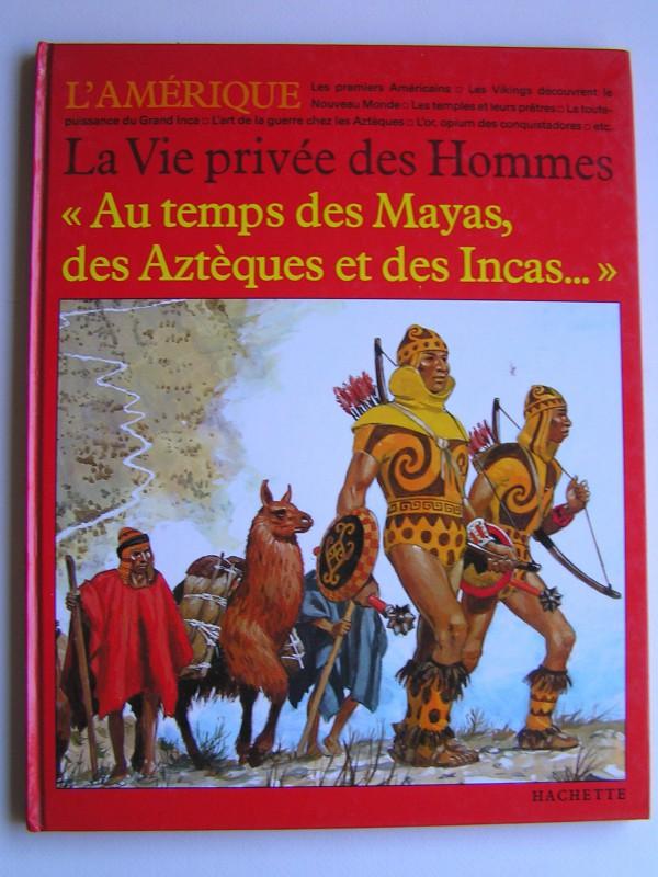 Pierre Joubert La-vie-privee-des-hommes-au-temps-des-mayas-des-azteques-et-des-incas