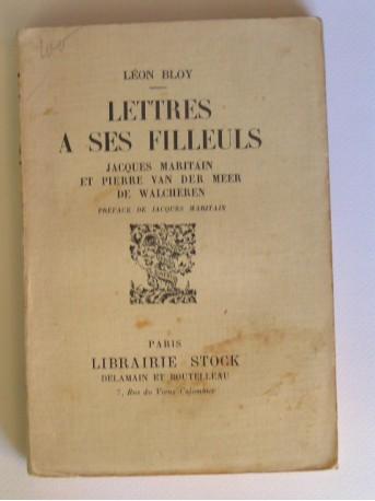Léon Bloy - Lettres à ses filleuls. Jacques Maritain et Pierre Van Der Meer de Walcheren. Préface de Jacques Maritain