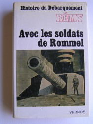 Colonel Rémy - Histoire du débarquement. Avec les soldats de Rommel