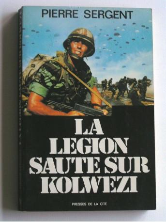 Pierre Sergent - La Légion saute sur Kolwezi